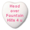 head over Fountain Hills for you written on a white candy heart